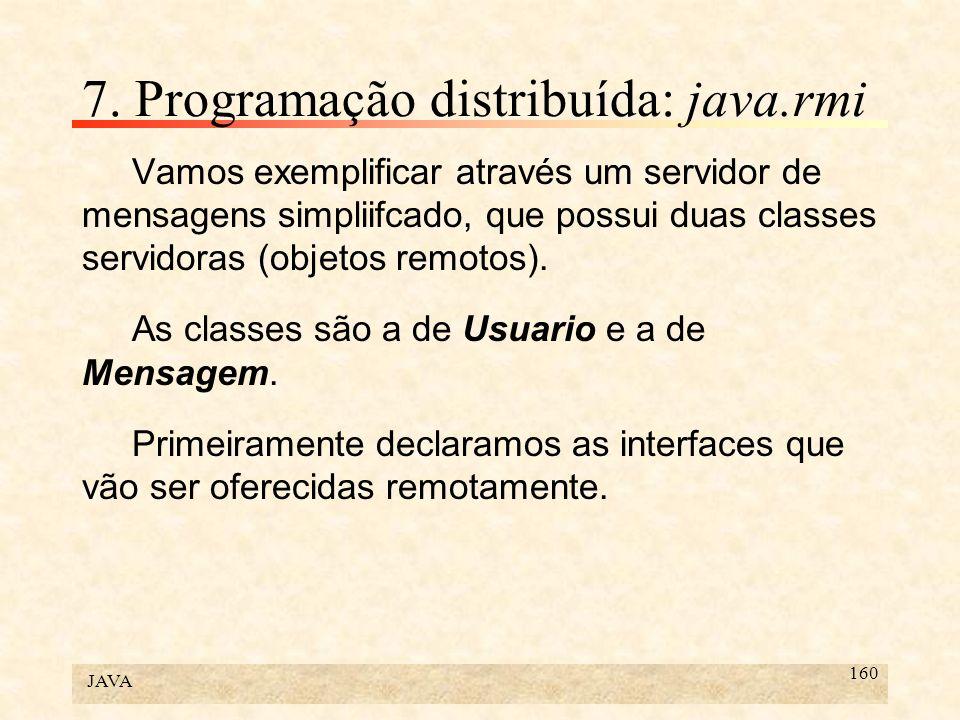 JAVA 160 7. Programação distribuída: java.rmi Vamos exemplificar através um servidor de mensagens simpliifcado, que possui duas classes servidoras (ob