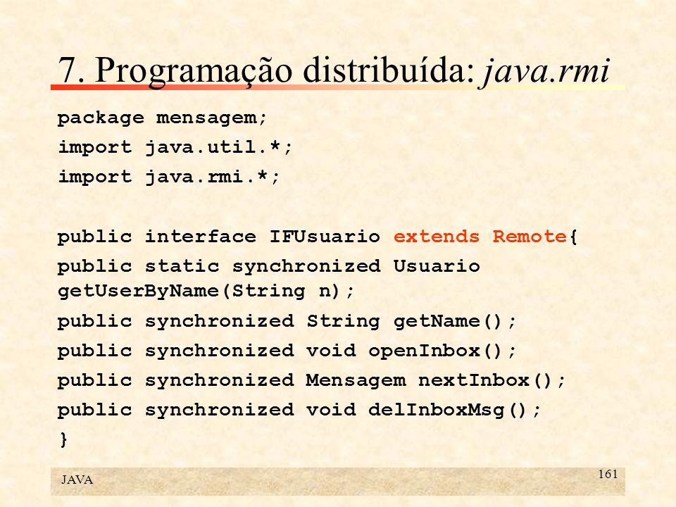 JAVA 161 7. Programação distribuída: java.rmi package mensagem; import java.util.*; import java.rmi.*; public interface IFUsuario extends Remote{ publ