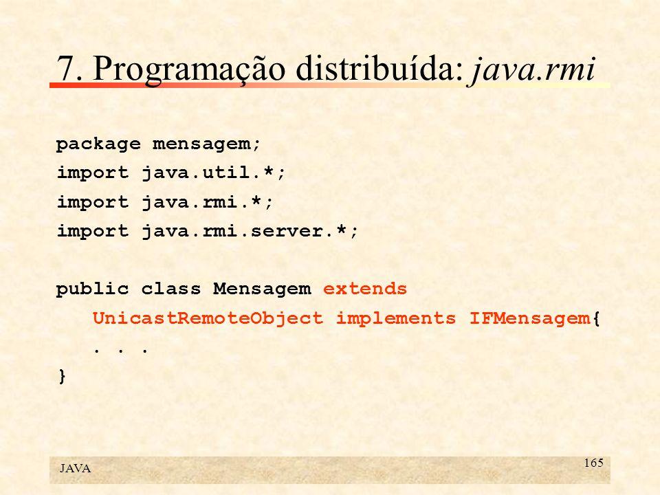 JAVA 165 7. Programação distribuída: java.rmi package mensagem; import java.util.*; import java.rmi.*; import java.rmi.server.*; public class Mensagem