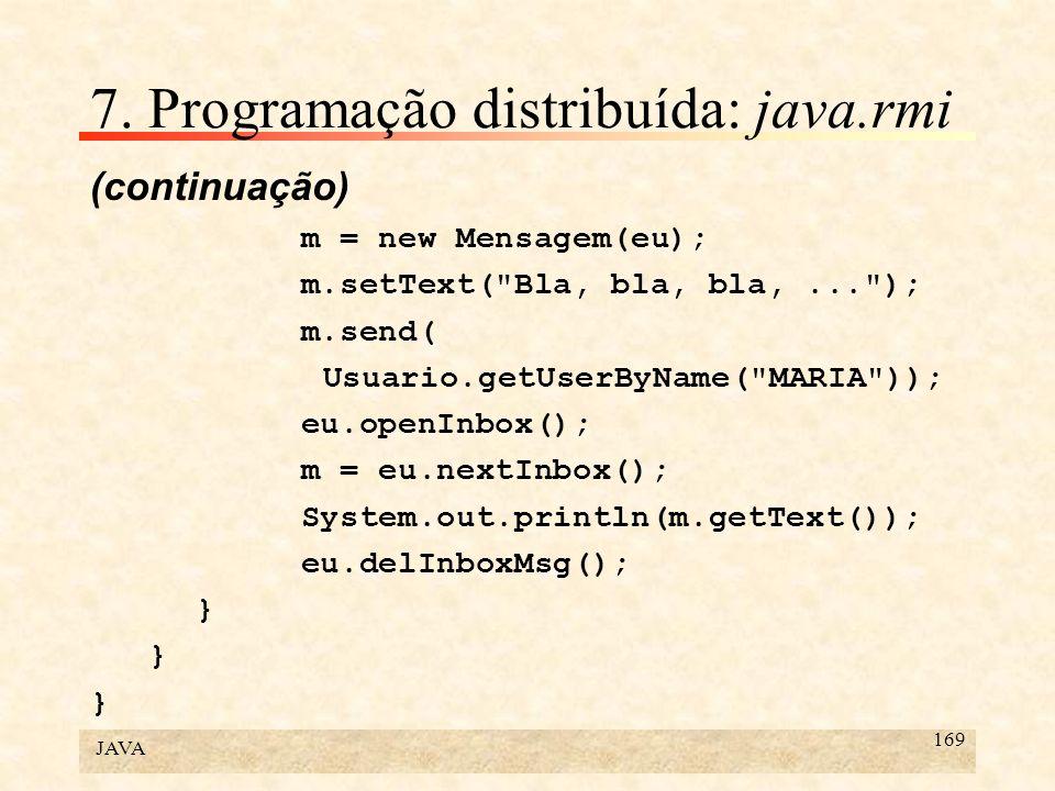 JAVA 169 7. Programação distribuída: java.rmi (continuação) m = new Mensagem(eu); m.setText(