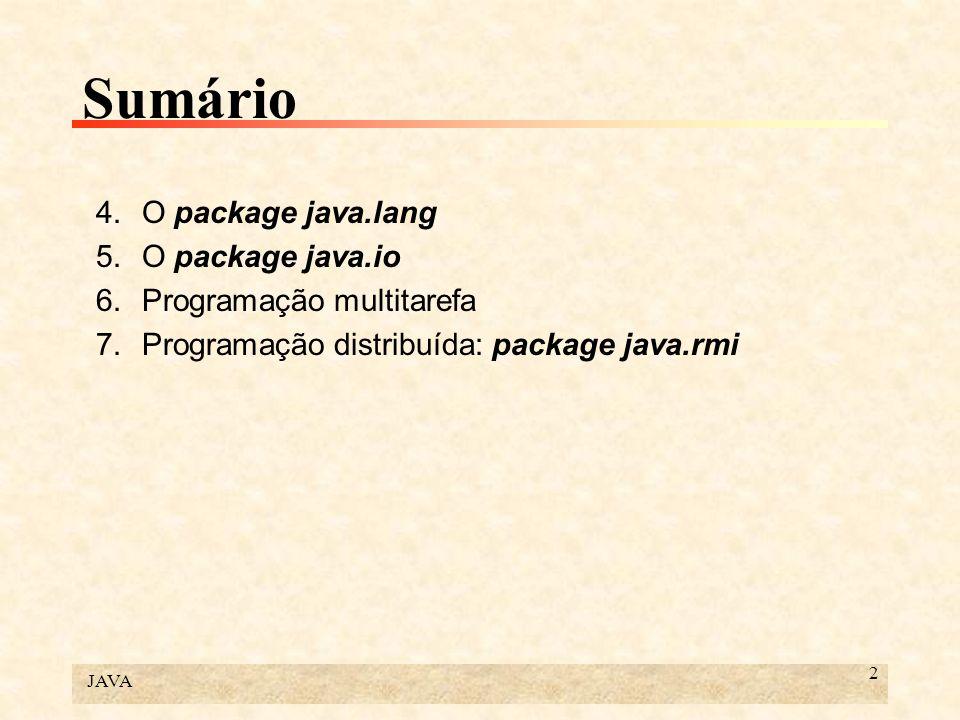 JAVA 2 Sumário 4.O package java.lang 5.O package java.io 6.Programação multitarefa 7.Programação distribuída: package java.rmi