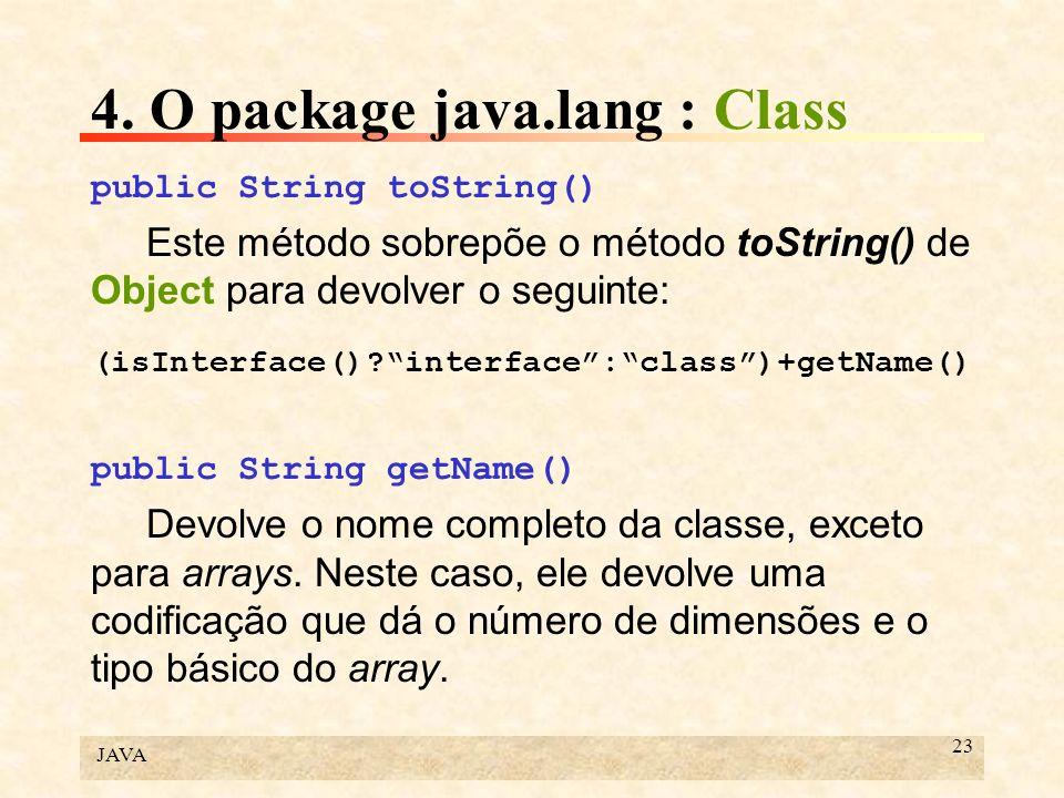JAVA 23 4. O package java.lang : Class public String toString() Este método sobrepõe o método toString() de Object para devolver o seguinte: (isInterf