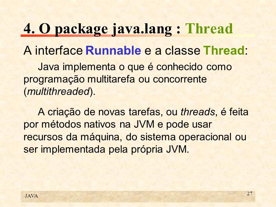 JAVA 27 4. O package java.lang : Thread A interface Runnable e a classe Thread: Java implementa o que é conhecido como programação multitarefa ou conc