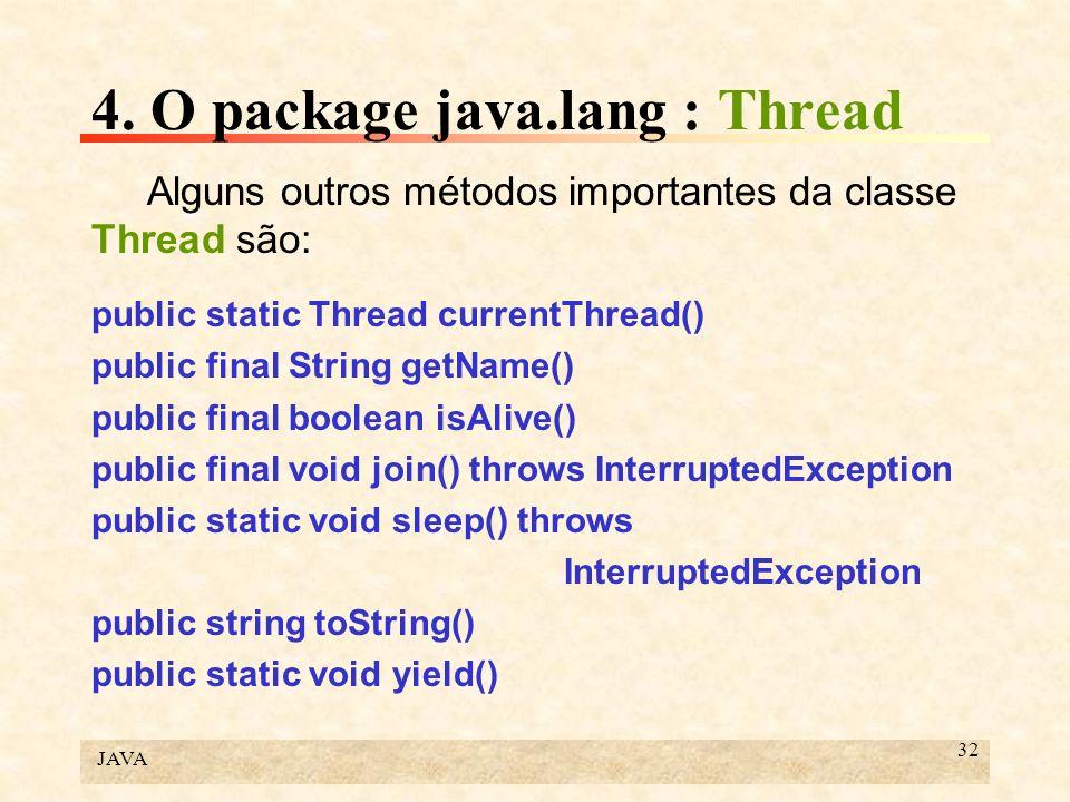 JAVA 32 4. O package java.lang : Thread Alguns outros métodos importantes da classe Thread são: public static Thread currentThread() public final Stri