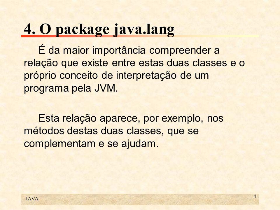 JAVA 4 4. O package java.lang É da maior importância compreender a relação que existe entre estas duas classes e o próprio conceito de interpretação d