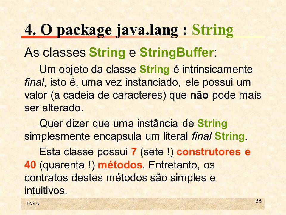 JAVA 56 4. O package java.lang : String As classes String e StringBuffer: Um objeto da classe String é intrinsicamente final, isto é, uma vez instanci