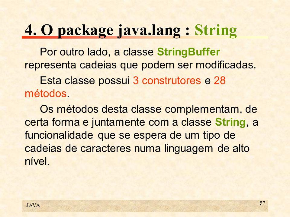 JAVA 57 4. O package java.lang : String Por outro lado, a classe StringBuffer representa cadeias que podem ser modificadas. Esta classe possui 3 const
