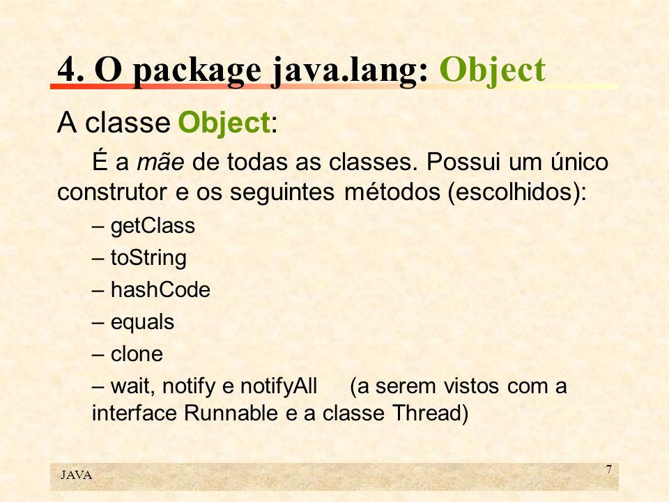 JAVA 7 4. O package java.lang: Object A classe Object: É a mãe de todas as classes. Possui um único construtor e os seguintes métodos (escolhidos): –