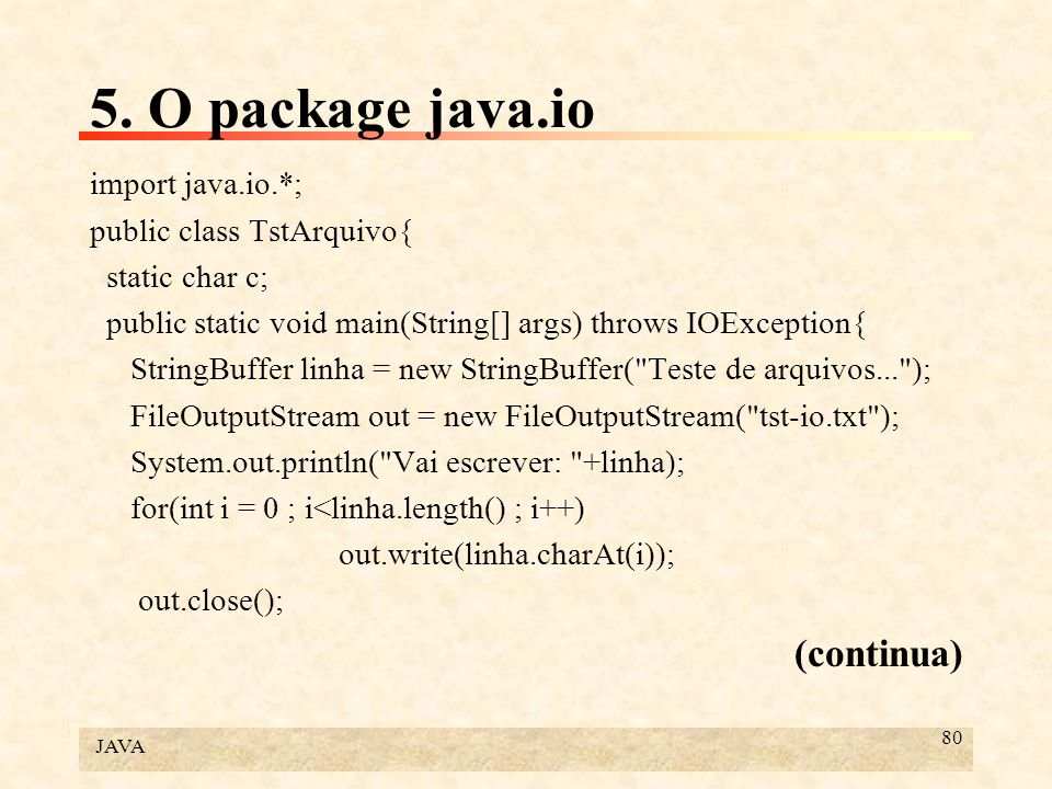 JAVA 80 5. O package java.io import java.io.*; public class TstArquivo{ static char c; public static void main(String[] args) throws IOException{ Stri