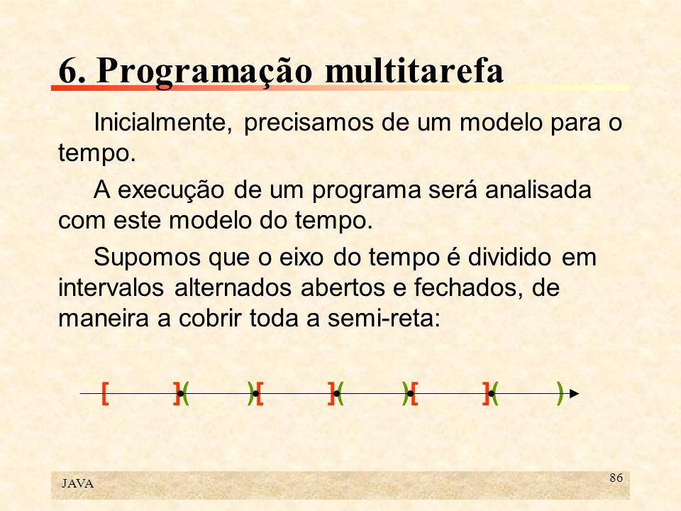 JAVA 86 6. Programação multitarefa Inicialmente, precisamos de um modelo para o tempo. A execução de um programa será analisada com este modelo do tem
