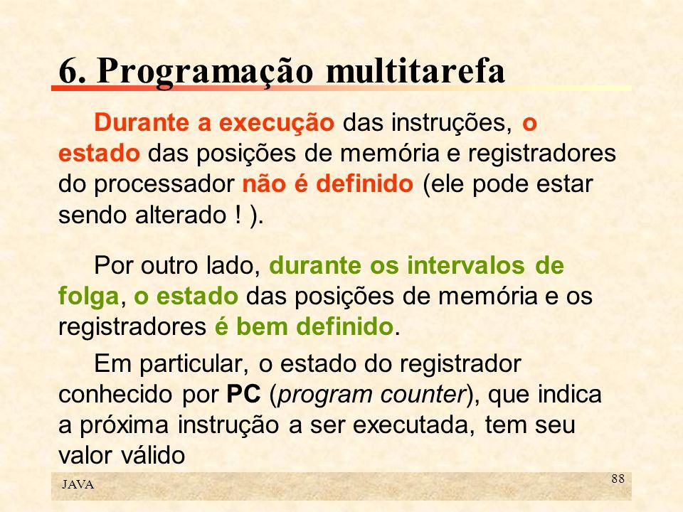 JAVA 88 6. Programação multitarefa Durante a execução das instruções, o estado das posições de memória e registradores do processador não é definido (