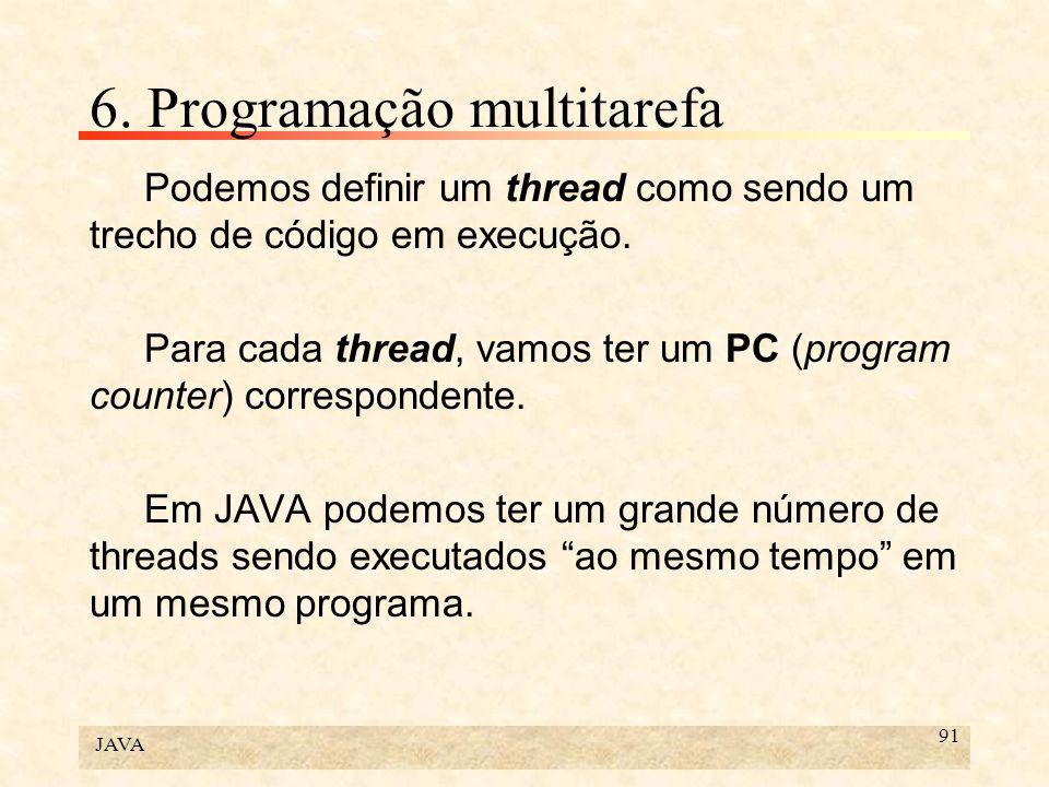 JAVA 91 6. Programação multitarefa Podemos definir um thread como sendo um trecho de código em execução. Para cada thread, vamos ter um PC (program co