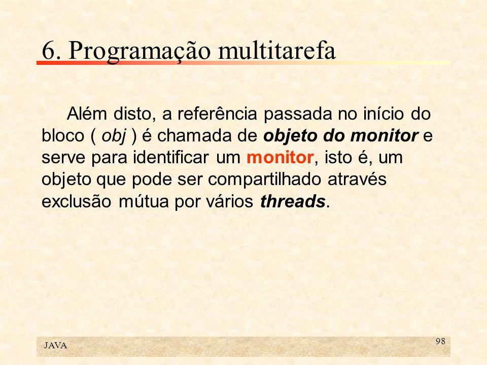 JAVA 98 6. Programação multitarefa Além disto, a referência passada no início do bloco ( obj ) é chamada de objeto do monitor e serve para identificar