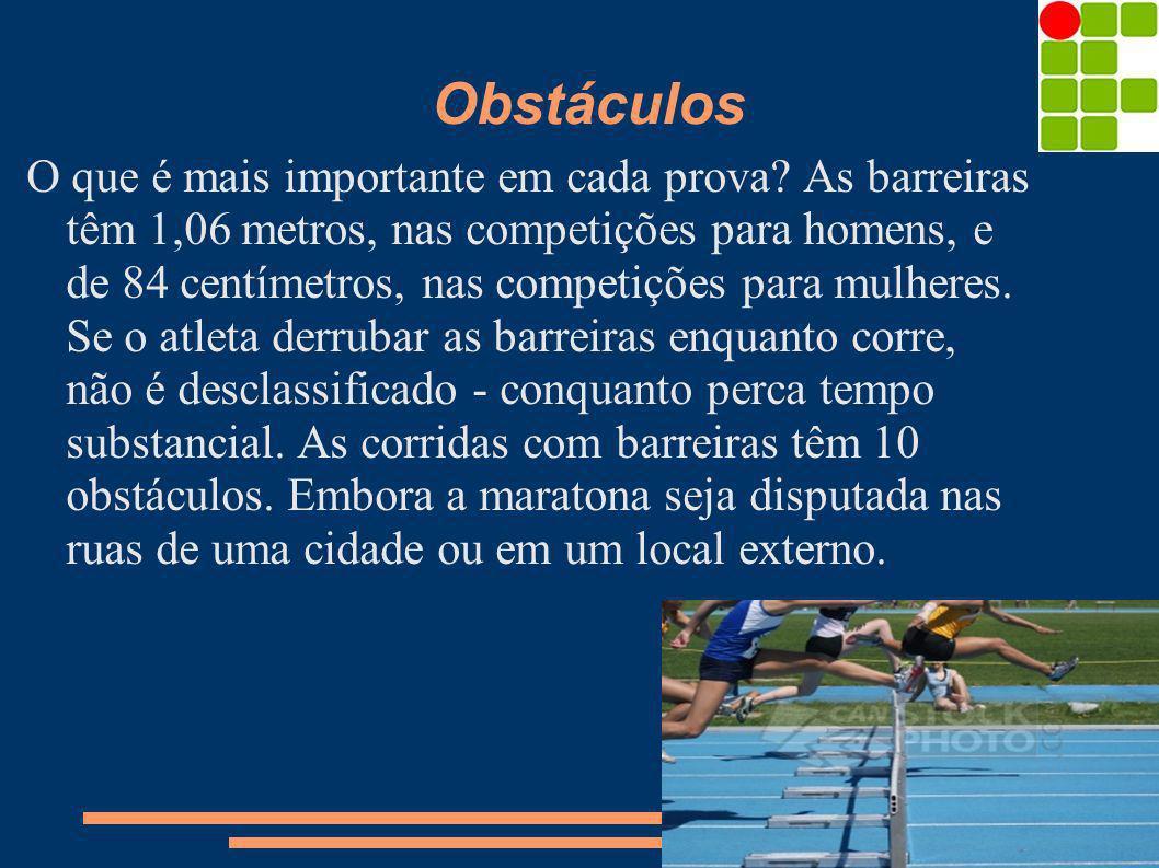 Obstáculos O que é mais importante em cada prova? As barreiras têm 1,06 metros, nas competições para homens, e de 84 centímetros, nas competições para