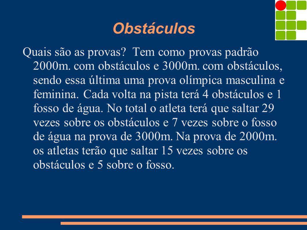 Obstáculos Quais são as provas? Tem como provas padrão 2000m. com obstáculos e 3000m. com obstáculos, sendo essa última uma prova olímpica masculina e