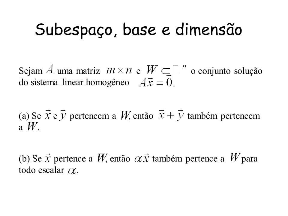 Subespaço, base e dimensão Sejam uma matriz e o conjunto solução do sistema linear homogêneo (a) Se e pertencem a, então também pertencem a. (b) Se pe