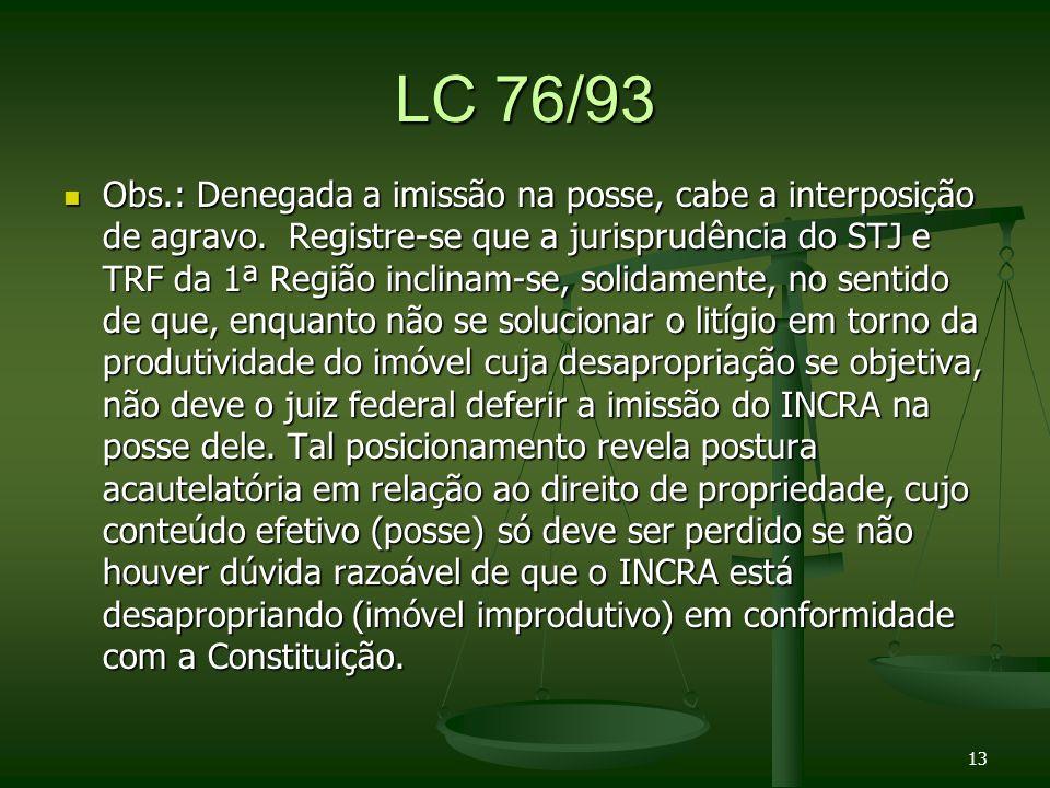 LC 76/93 Obs.: Denegada a imissão na posse, cabe a interposição de agravo.