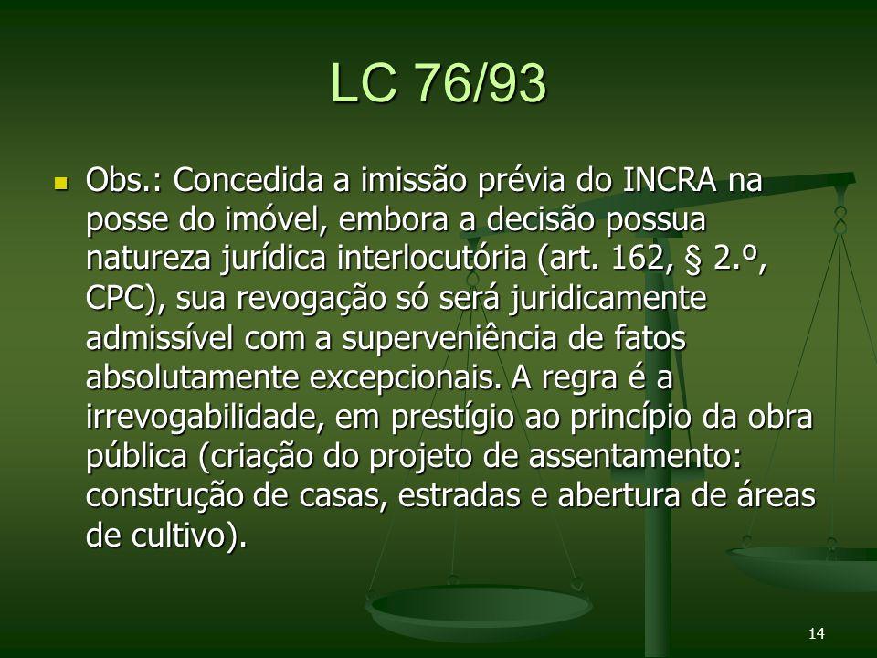 LC 76/93 Obs.: Concedida a imissão prévia do INCRA na posse do imóvel, embora a decisão possua natureza jurídica interlocutória (art.