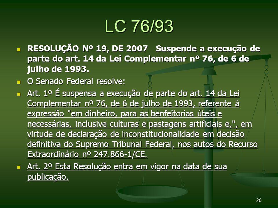 LC 76/93 RESOLUÇÃO Nº 19, DE 2007Suspende a execução de parte do art.