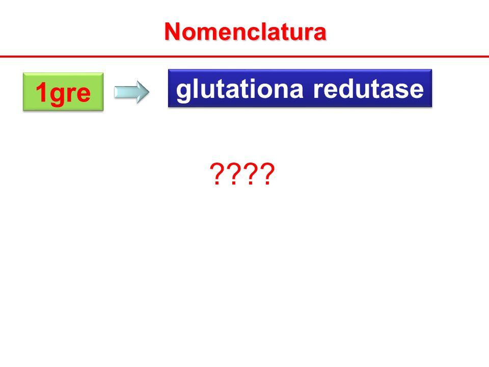 Nomenclatura 1gre glutationa redutase ????