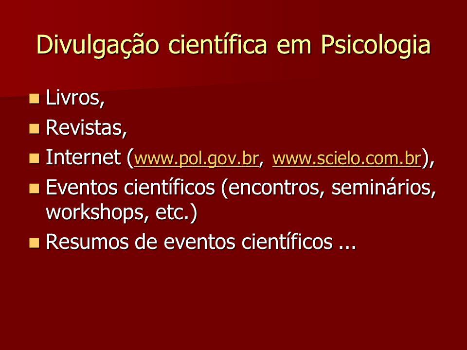 Divulgação científica em Psicologia Livros, Livros, Revistas, Revistas, Internet ( www.pol.gov.br, www.scielo.com.br ), Internet ( www.pol.gov.br, www