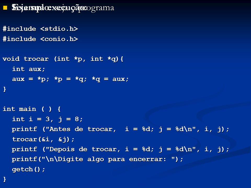 Exemplo: seja o programa Exemplo: seja o programa #include #include void trocar (int *p, int *q){ int aux; aux = *p; *p = *q; *q = aux; } int main ( )
