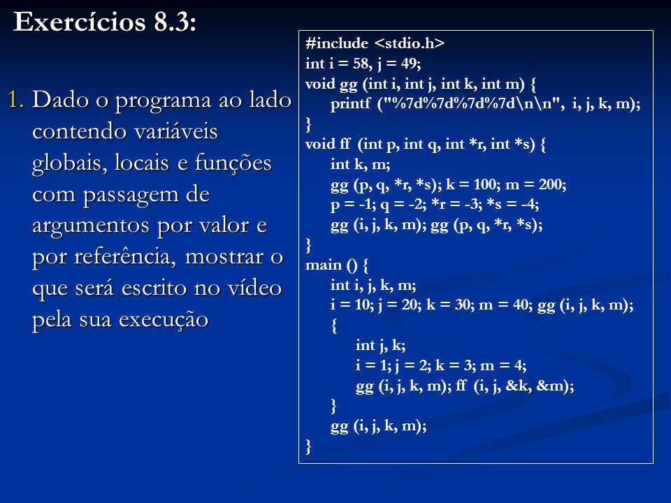 Exercícios 8.3: Exercícios 8.3: 1.Dado o programa ao lado contendo variáveis globais, locais e funções com passagem de argumentos por valor e por refe