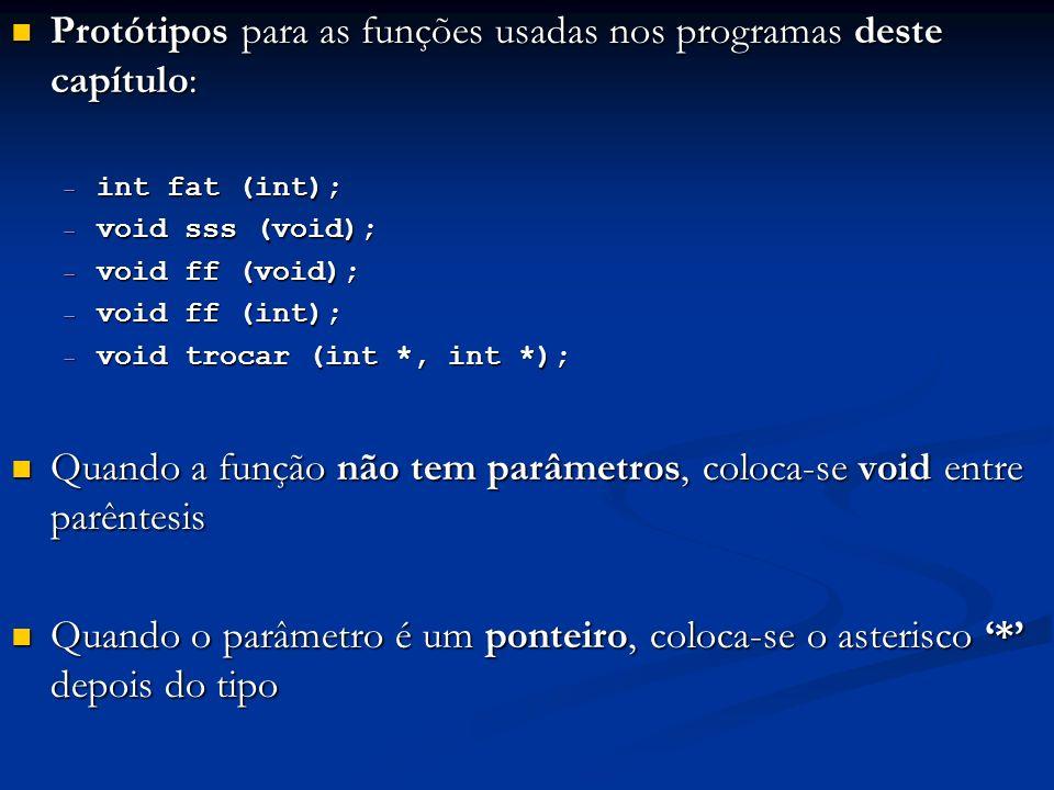 Protótipos para as funções usadas nos programas deste capítulo: Protótipos para as funções usadas nos programas deste capítulo: int fat (int); int fat