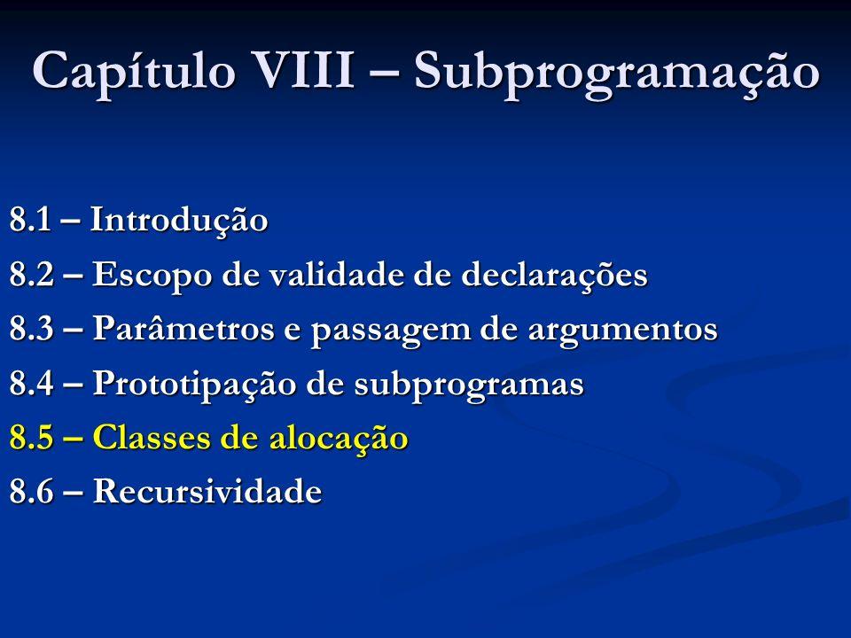 Capítulo VIII – Subprogramação 8.1 – Introdução 8.2 – Escopo de validade de declarações 8.3 – Parâmetros e passagem de argumentos 8.4 – Prototipação d