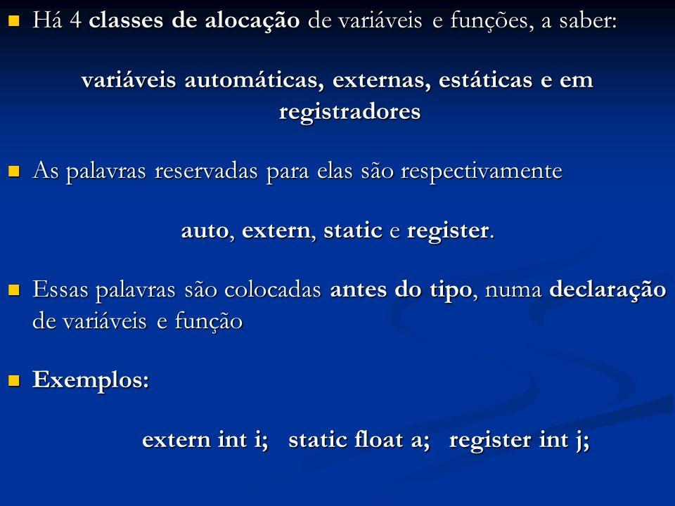 Há 4 classes de alocação de variáveis e funções, a saber: Há 4 classes de alocação de variáveis e funções, a saber: variáveis automáticas, externas, e
