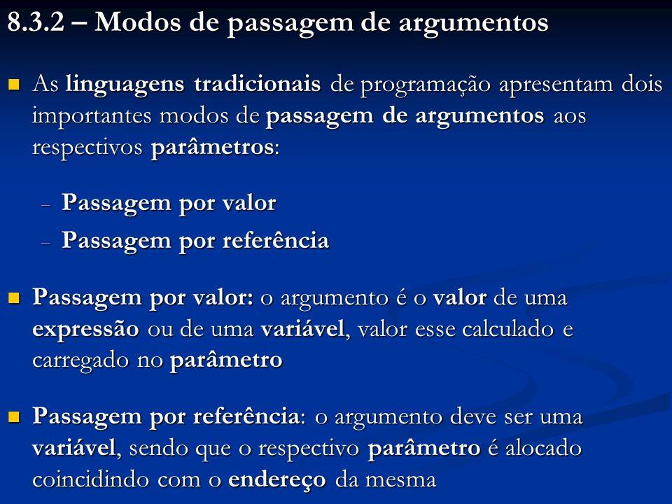 8.3.2 – Modos de passagem de argumentos As linguagens tradicionais de programação apresentam dois importantes modos de passagem de argumentos aos resp