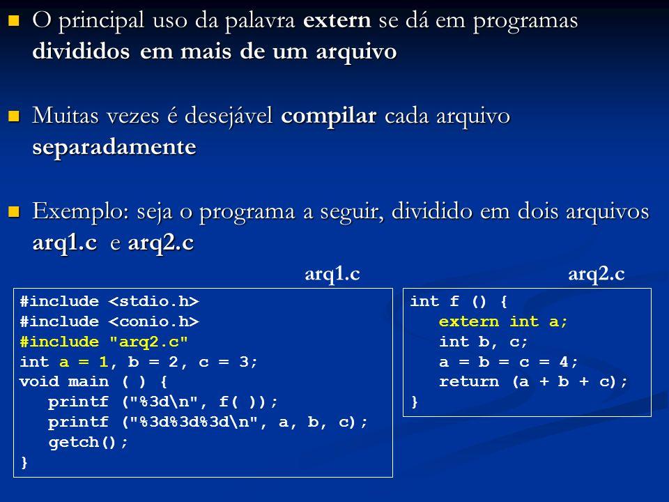 O principal uso da palavra extern se dá em programas divididos em mais de um arquivo O principal uso da palavra extern se dá em programas divididos em