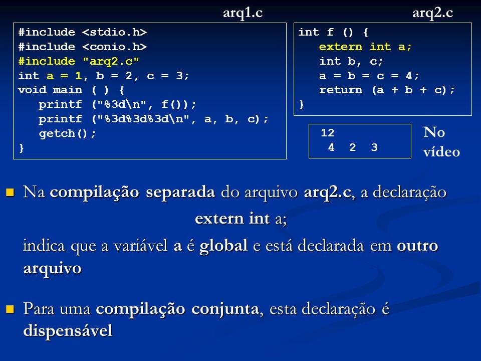 Na compilação separada do arquivo arq2.c, a declaração Na compilação separada do arquivo arq2.c, a declaração extern int a; indica que a variável a é