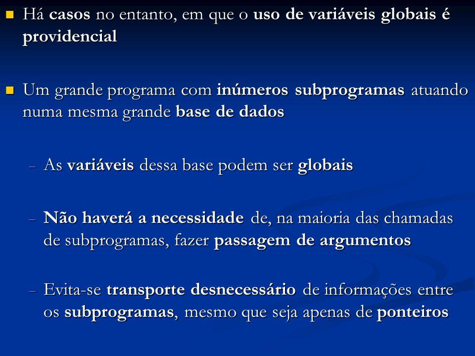 Há casos no entanto, em que o uso de variáveis globais é providencial Há casos no entanto, em que o uso de variáveis globais é providencial Um grande
