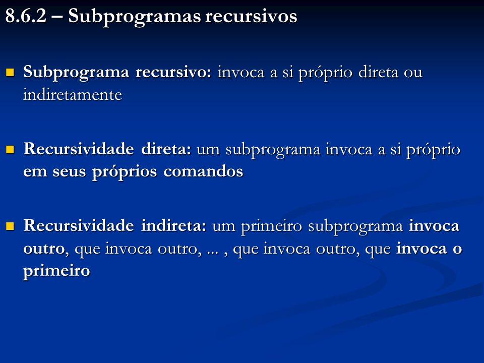 8.6.2 – Subprogramas recursivos Subprograma recursivo: invoca a si próprio direta ou indiretamente Subprograma recursivo: invoca a si próprio direta o