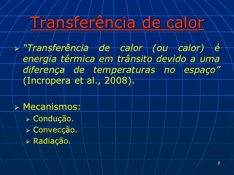 2 Transferência de calor Transferência de calor (ou calor) é energia térmica em trânsito devido a uma diferença de temperaturas no espaço (Incropera e