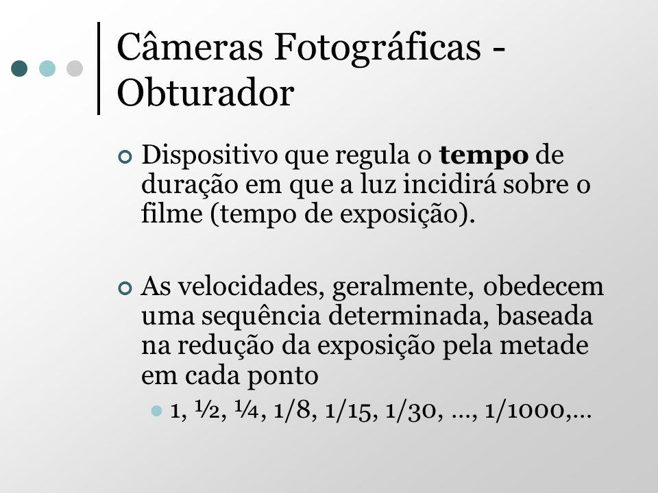 Câmeras Fotográficas - Obturador Dispositivo que regula o tempo de duração em que a luz incidirá sobre o filme (tempo de exposição). As velocidades, g