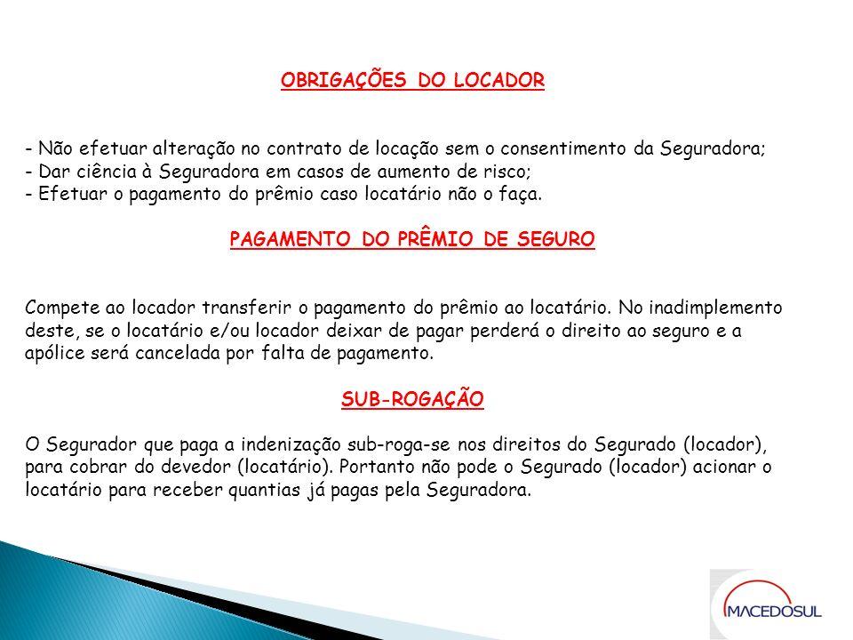 OBRIGAÇÕES DO LOCADOR - Não efetuar alteração no contrato de locação sem o consentimento da Seguradora; - Dar ciência à Seguradora em casos de aumento