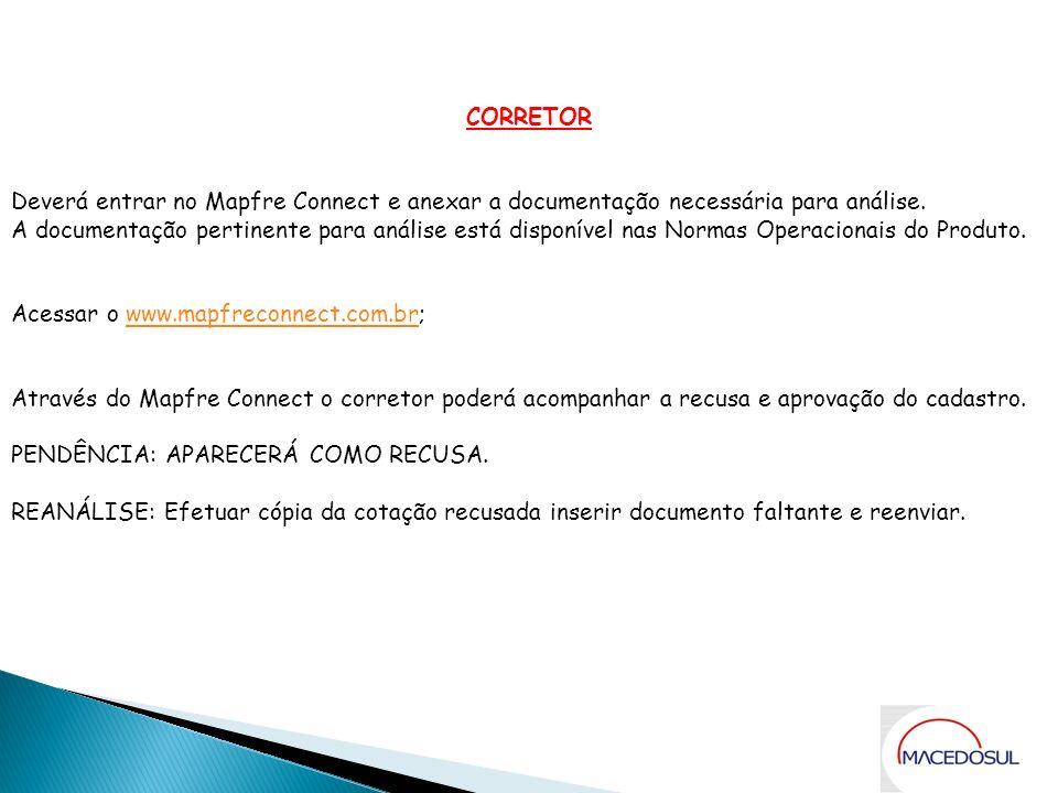 Solicitação de Análise CORRETOR Deverá entrar no Mapfre Connect e anexar a documentação necessária para análise. A documentação pertinente para anális