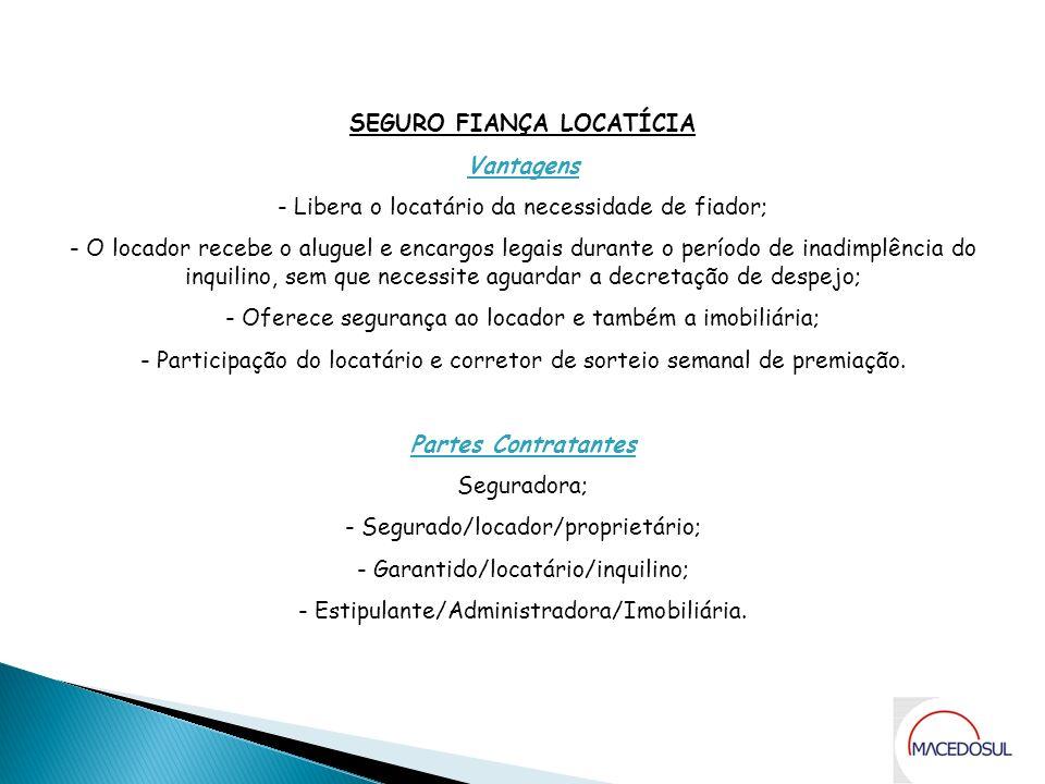 Apresentação SEGURO FIANÇA LOCATÍCIA Vantagens - Libera o locatário da necessidade de fiador; - O locador recebe o aluguel e encargos legais durante o