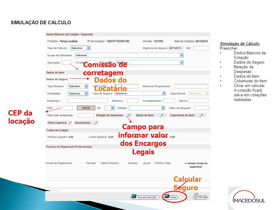 Comissão de corretagem CEP da locação Campo para informar valor dos Encargos Legais SIMULAÇÃO DE CALCULO Dados do Locatário Calcular Seguro Simulação