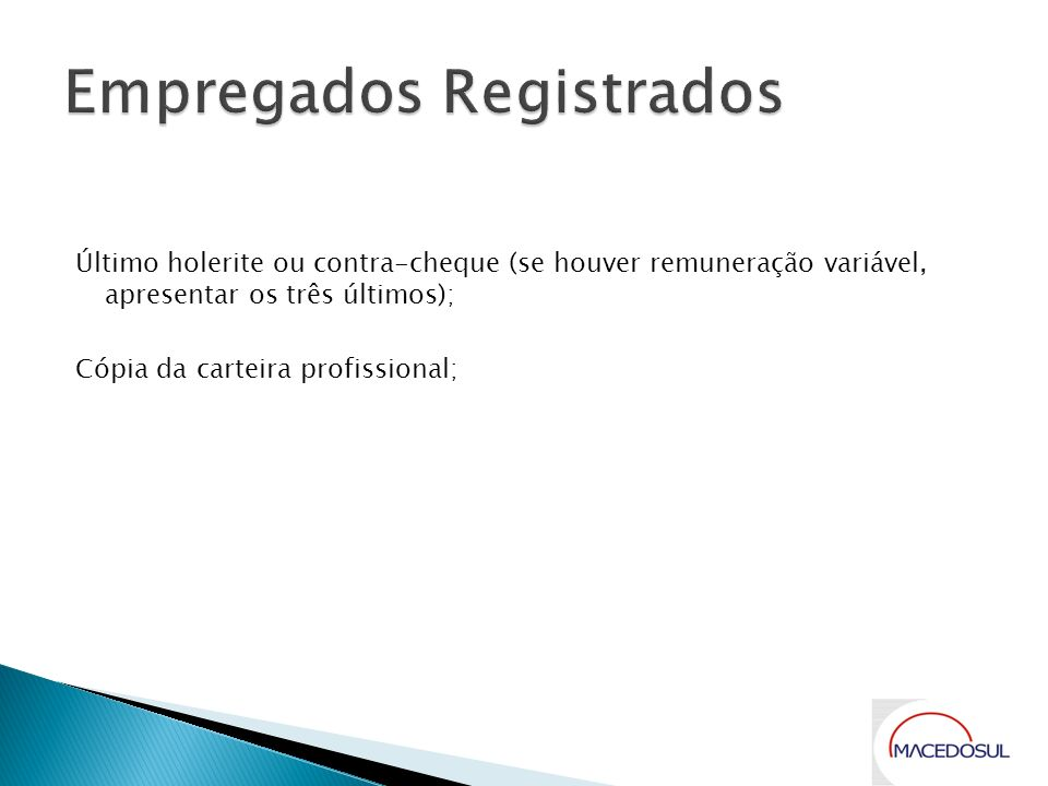 Último holerite ou contra-cheque (se houver remuneração variável, apresentar os três últimos); Cópia da carteira profissional;