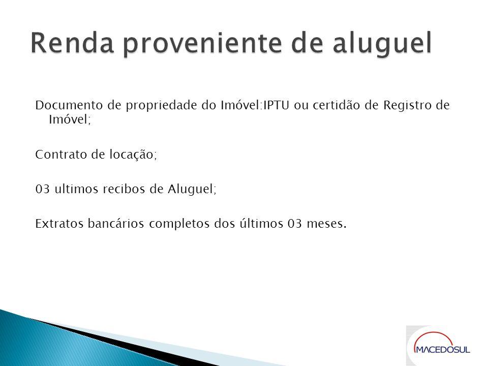 Documento de propriedade do Imóvel:IPTU ou certidão de Registro de Imóvel; Contrato de locação; 03 ultimos recibos de Aluguel; Extratos bancários comp