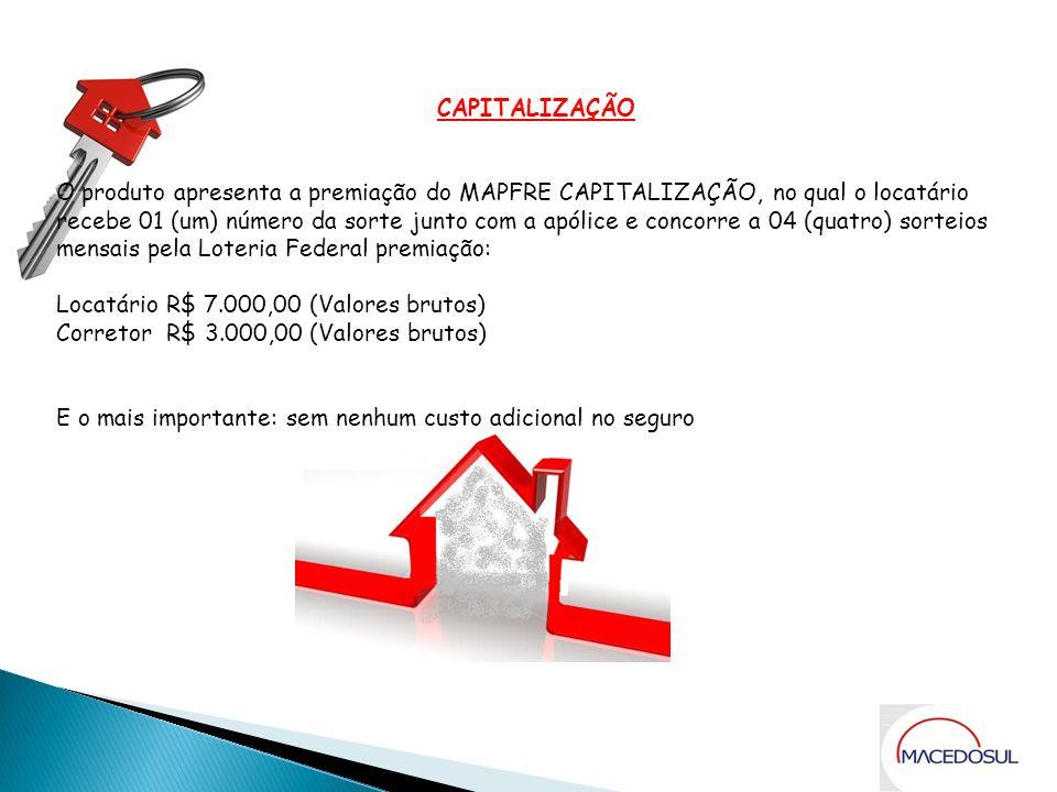 Benefício - Gratuito CAPITALIZAÇÃO O produto apresenta a premiação do MAPFRE CAPITALIZAÇÃO, no qual o locatário recebe 01 (um) número da sorte junto c