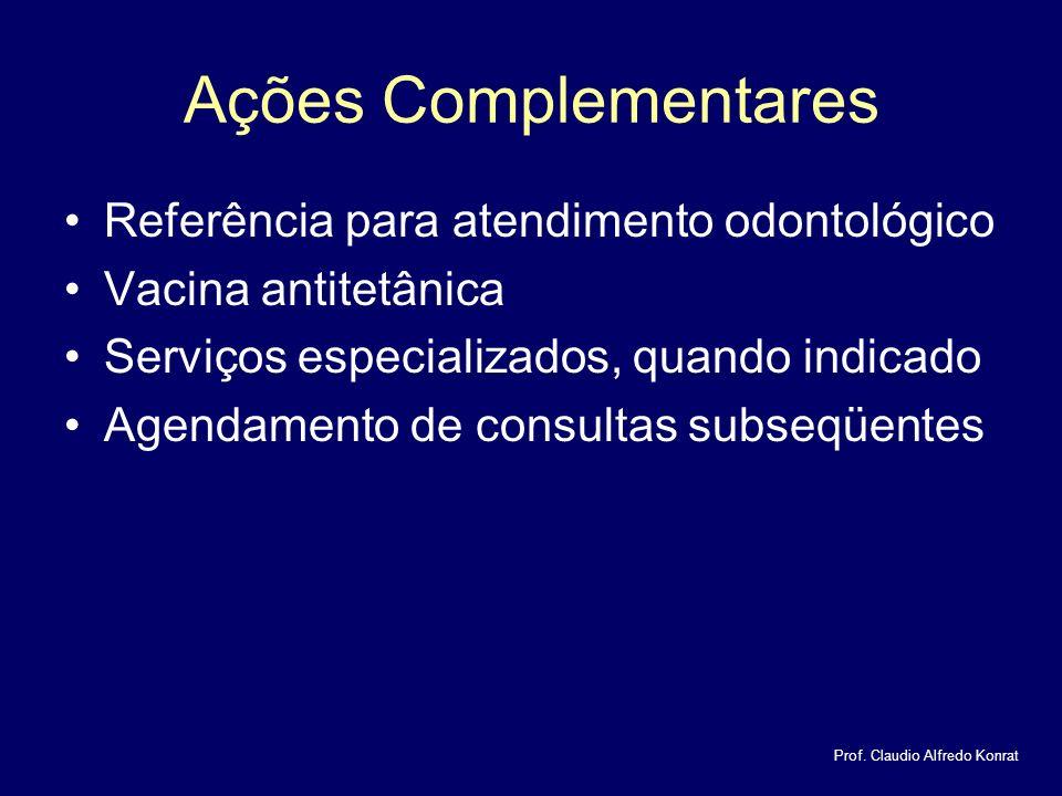 Ações Complementares Referência para atendimento odontológico Vacina antitetânica Serviços especializados, quando indicado Agendamento de consultas subseqüentes Prof.