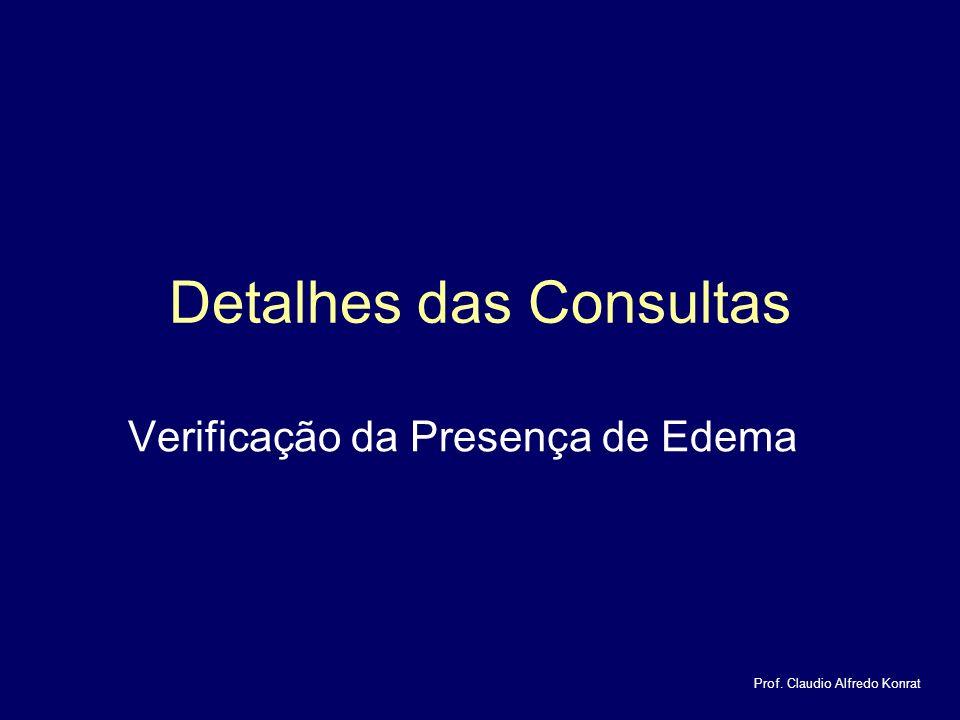 Detalhes das Consultas Verificação da Presença de Edema Prof. Claudio Alfredo Konrat