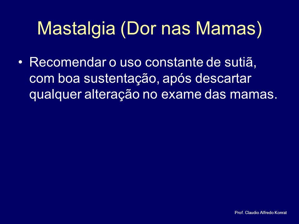 Mastalgia (Dor nas Mamas) Recomendar o uso constante de sutiã, com boa sustentação, após descartar qualquer alteração no exame das mamas.