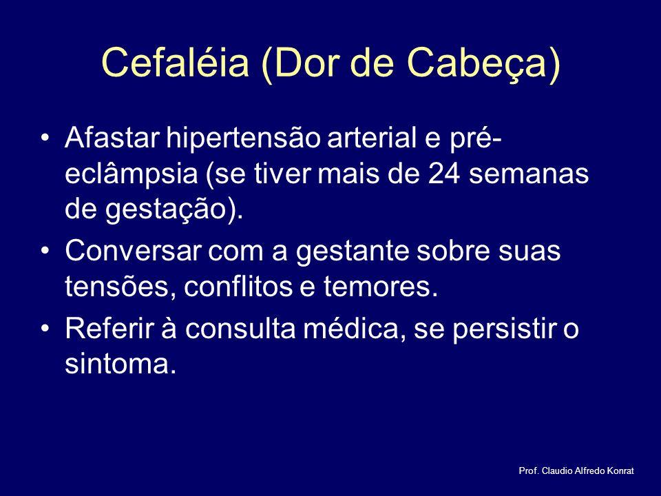 Cefaléia (Dor de Cabeça) Afastar hipertensão arterial e pré- eclâmpsia (se tiver mais de 24 semanas de gestação).