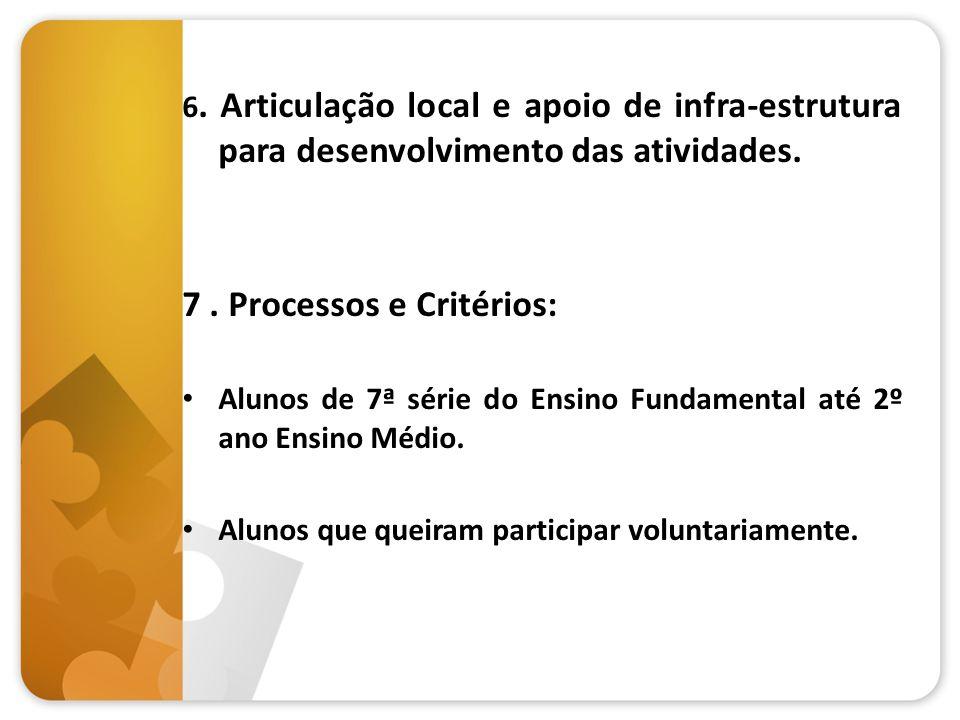 6. Articulação local e apoio de infra-estrutura para desenvolvimento das atividades. 7. Processos e Critérios: Alunos de 7ª série do Ensino Fundamenta