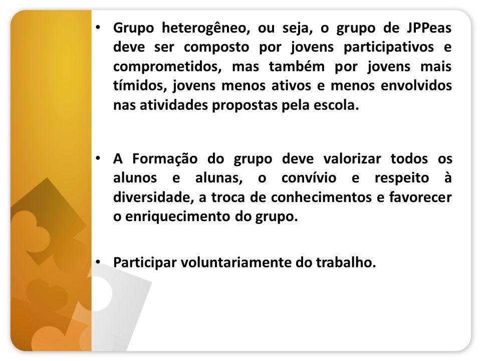 Grupo heterogêneo, ou seja, o grupo de JPPeas deve ser composto por jovens participativos e comprometidos, mas também por jovens mais tímidos, jovens
